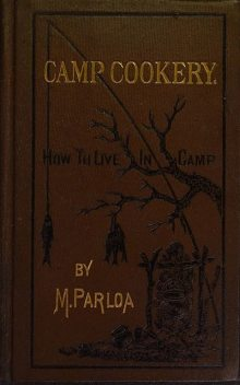 Camp Cookery or How to Live in Camp, Maria Parloa