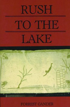Rush to the Lake, Forrest Gander