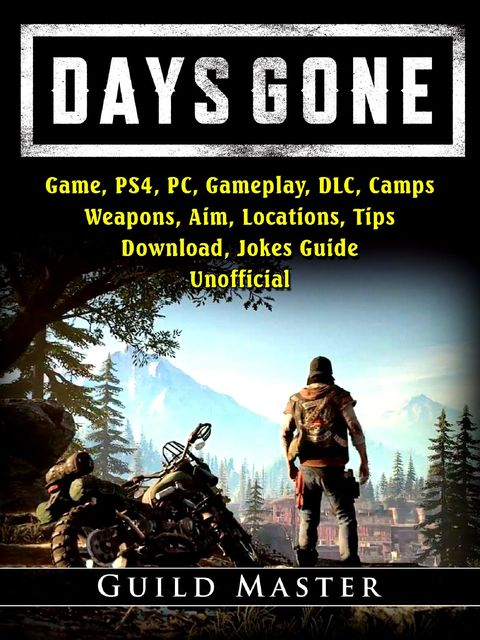 Days Gone Game, PS4, PC, Gameplay, DLC, Camps, Weapons, Aim, Locations, Tips, Download, Jokes, Guide Unofficial, Guild Master