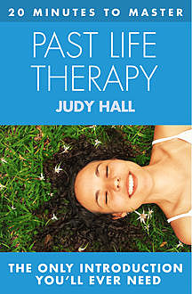 20 MINUTES TO MASTER PAST LIFE THERAPY, Judy Hall