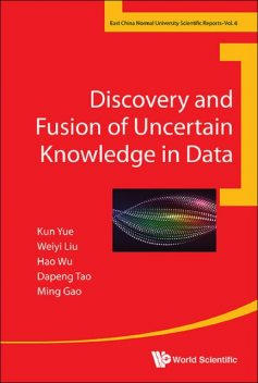 Discovery and Fusion of Uncertain Knowledge in Data, Dapeng Tao, Hao Wu, Kun Yue, Ming Gao, Weiyi Liu