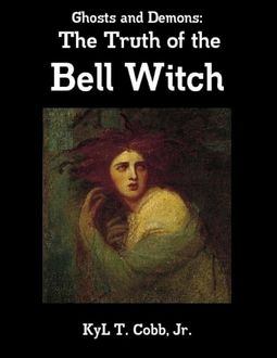 Ghosts and Demons: The Truth of the Bell Witch, KyL Cobb