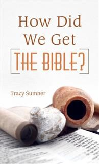 How Did We Get the Bible, Tracy M. Sumner
