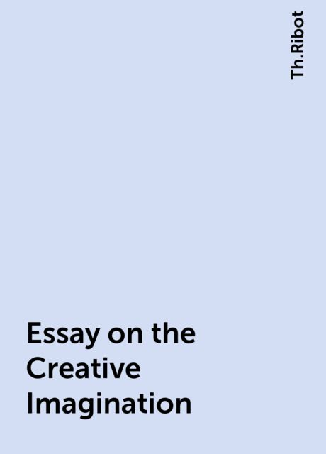Essay on the Creative Imagination, Th.Ribot
