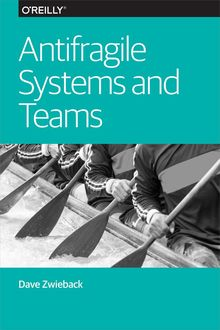 Antifragile Systems and Teams, Dave Zwieback