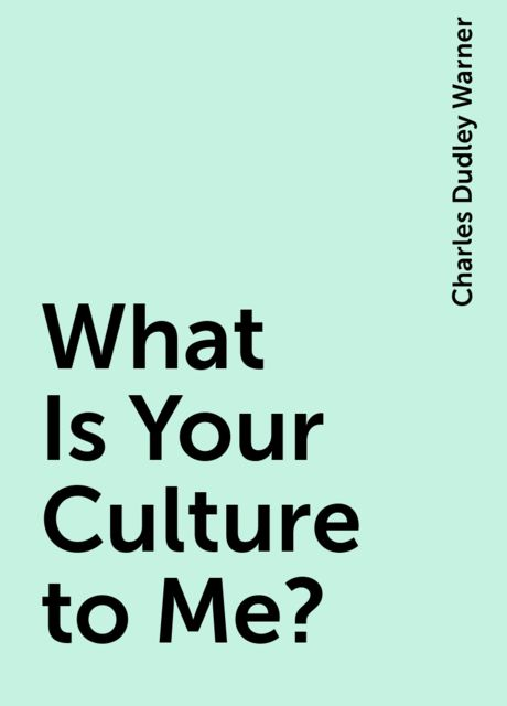 What Is Your Culture to Me?, Charles Dudley Warner