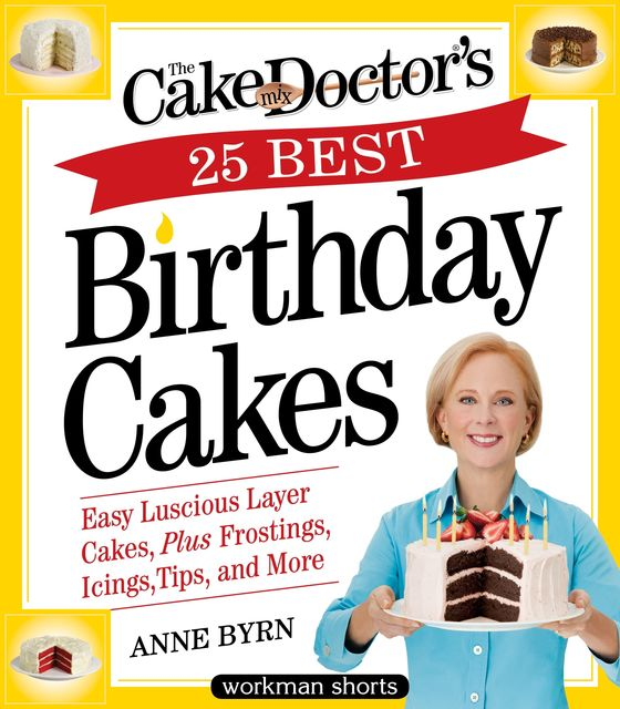 The Cake Mix Doctor's 25 Best Birthday Cakes, Anne Byrn