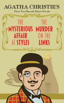 The Mysterious Affair at Styles and The Murder on the Links, Agatha Christie