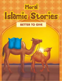 Moral Islamic Stories: Better to Give, Portrait Publishing