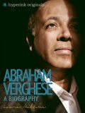 Abraham Verghese: A Biography, Laura Malfere