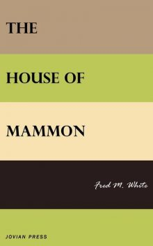 The House of Mammon, Fred M.White