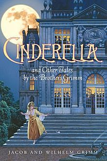 Cinderella and Other Tales by the Brothers Grimm Complete Text, Jakob Grimm