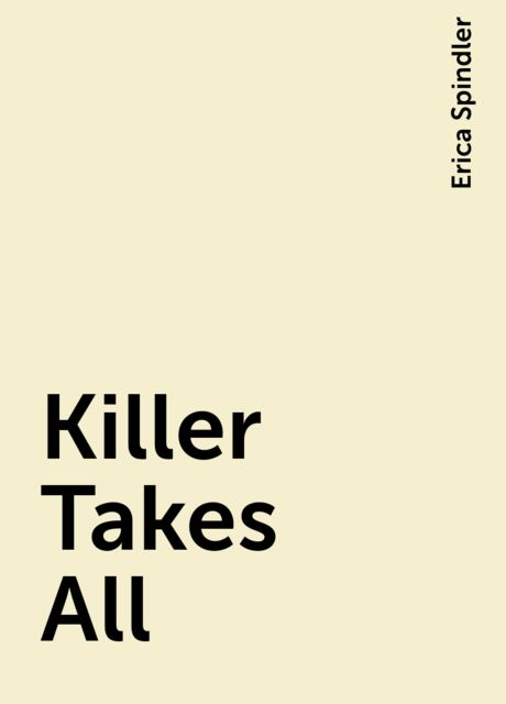Killer Takes All, Erica Spindler