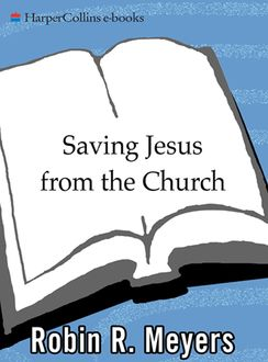 Saving Jesus from the Church, Robin Meyers