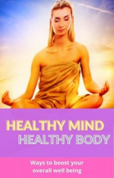 Improve Your Overall Life: Healthy Mind Healthy Body, Robert H. Nelson