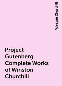 Project Gutenberg Complete Works of Winston Churchill, Winston Churchill