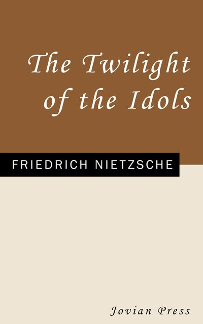 The Twilight of the Idols, Friedrich Nietzsche