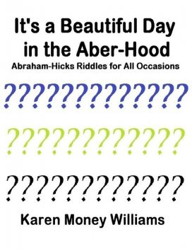 It's a Beautiful Day In the Aber-hood – Abraham Hicks Riddles for All Occasions, Karen Money Williams