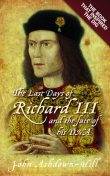 The Last Days of Richard III and the fate of his DNA, John Ashdown-Hill