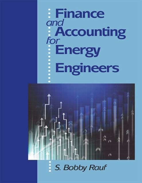 Finance and Accounting for Energy Engineers, C.E.M., P.E., S.Bobby Rauf