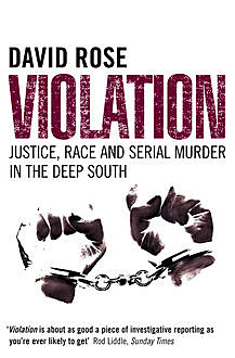 Violation: Justice, Race and Serial Murder in the Deep South (Text Only), David Rose