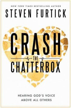 Crash the Chatterbox: Hearing God's Voice Above All Others, Steven Furtick