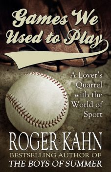 Games We Used to Play, Roger Kahn