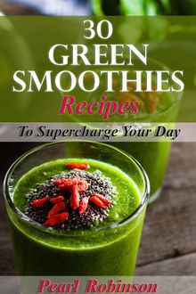 30 Green Smoothies Recipes, Pearl Robinson