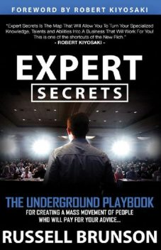 Expert Secrets: The Underground Playbook for Finding Your Message, Building a Tribe, and Changing the World, Russell Brunson