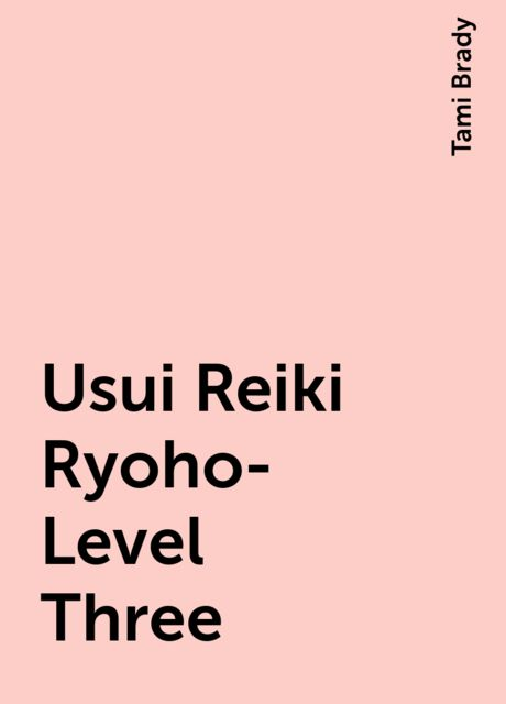 Usui Reiki Ryoho- Level Three, Tami Brady