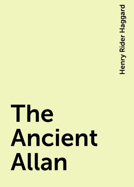 The Ancient Allan, Henry Rider Haggard