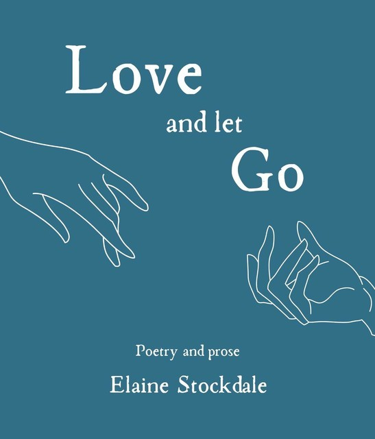 Love and Let Go, Elaine T Stockdale