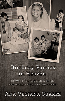 Birthday Parties in Heaven, Ana Veciana-Suarez