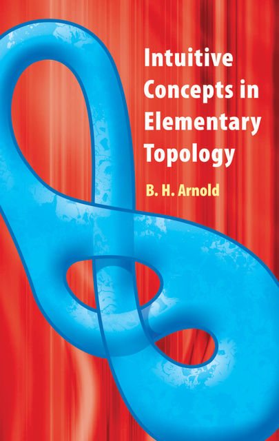Intuitive Concepts in Elementary Topology, B.H.Arnold