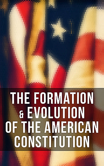 The Formation & Evolution of the American Constitution, James Madison, Helen Campbell, U.S. Congress, Center for Legislative Archives