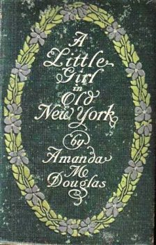 A Little Girl in Old New York, Amanda Minnie Douglas