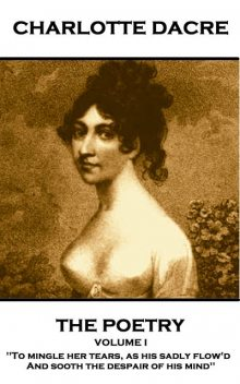 The Poetry of Charlotte Dacre – Volume I, Charlotte Dacre