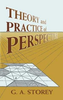 Theory and Practice of Perspective, G.A.Storey