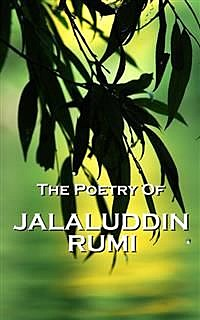 Rumi, The Poetry Of, Jaluluddin Rumi