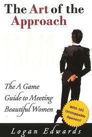 The Art of the Approach: The A Game Guide to Meeting Beautiful Women, Logan Edwards