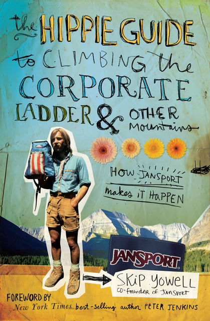 The Hippie Guide to Climbing Corporate Ladder and Other Mountains, Skip Yowell