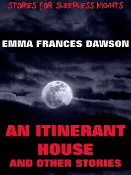 An Itinerant House And Other Stories, Emma Frances Dawson