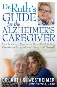 Dr Ruth's Guide for the Alzheimer's Caregiver, Ruth K.Westheimer, Pierre A.Lehu