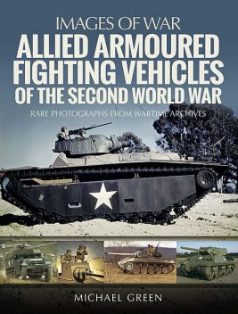 Allied Armoured Fighting Vehicles of the Second World War, Michael Green