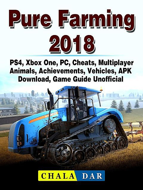 Pure Farming 2018 Game, PS4, Xbox One, PC, Mods, Gameplay, Cheats, Multiplayer, Wiki, Guide Unofficial, HSE Guides