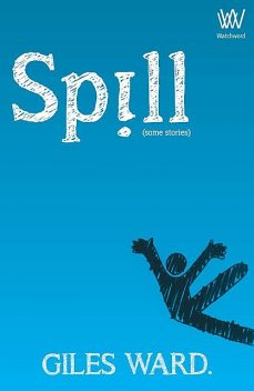 Spill (some stories), Giles Ward