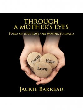 Through A Mother's Eyes: Poems of Love, Loss and Moving Forward, Jackie Louise Barreau