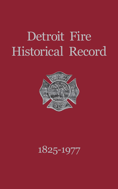 Detroit Fire Historical Record 1825–1977,