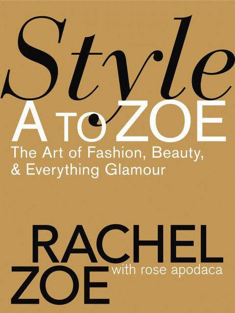 Style A to Zoe: The Art of Fashion, Beauty, & Everything Glamour, Zoe Rachel