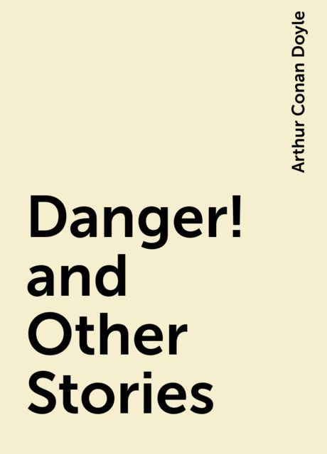 Danger! and Other Stories, Arthur Conan Doyle